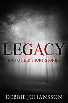 Legacy and Other Short Stories by [Debbie Johansson]