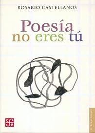 POESÍA NO ERES TÚObra poética par Rosario Castellanos