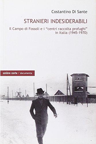 Stranieri indesiderabili. Il campo di Fossoli e i «centri di raccolta profughi» in Italia (1945-1970)