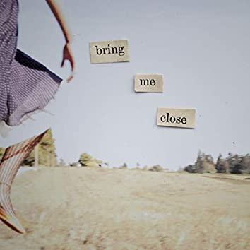 Bring Me Close