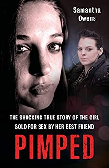 Pimped: The shocking true story of the girl sold for sex by her best friend by [Samantha Owens]