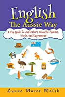 English, The Aussie Way: A Fun Guide to Australia's Colourful Phrases, Words, and Expressions