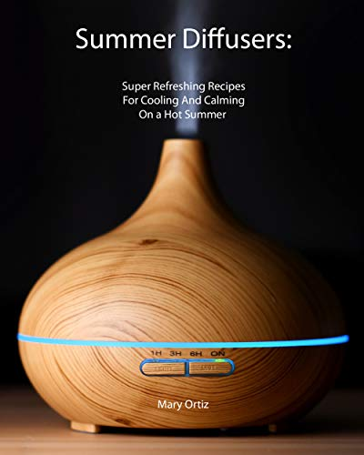 Summer Diffusers: Super Refreshing Recipes For Cooling And Calming On a Hot Summer (English Edition)