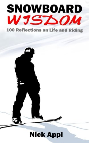Compare Textbook Prices for Snowboard Wisdom: 100 Reflections on Life and Riding  ISBN 9781518630613 by Appl, NIck