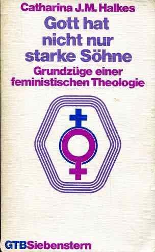 Gott hat nicht nur starke Söhne. Grundzüge einer feministischen Theologie.