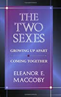 The Two Sexes: Growing Up Apart, Coming Together (The Family and Public Policy)