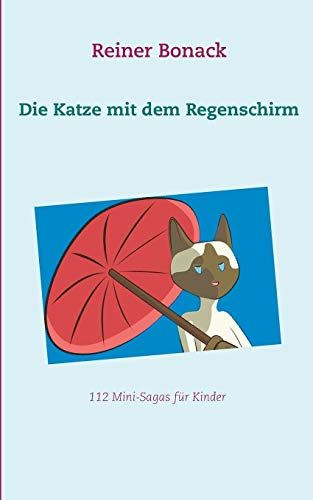 Die Katze mit dem Regenschirm: 112 Mini-Sagas für Kinder