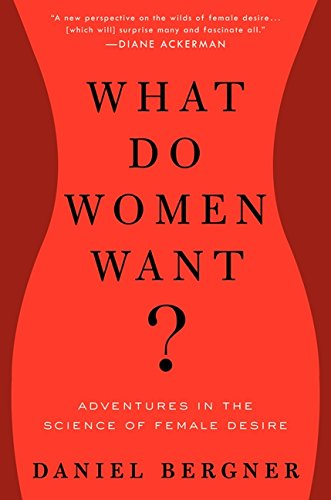 Image of What Do Women Want?: Adventures in the Science of Female Desire