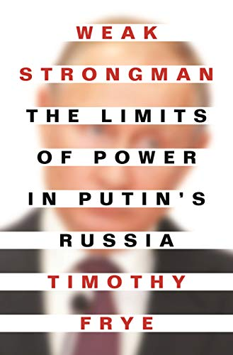 Weak Strongman: The Limits of Power in Putin's Russia (English Edition)