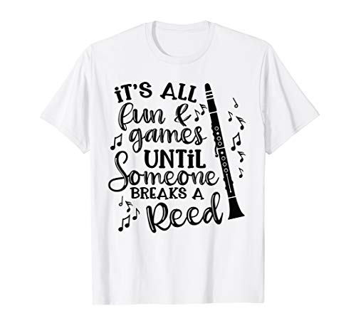 It s All Fun Games Someone Breaks A Reed Clarinet Band Funny T-Shirt