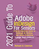 2021 Guide to Adobe InDesign For Seniors: A Quick Reference Guide to InDesign for Desktop and Online Publishing (Large Print Edition)