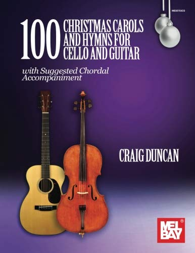 100 Christmas Carols and Hymns for Cello and Guitar: with Suggested Chordal Accompaniment
