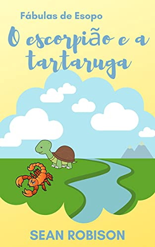 Fábulas de Esopo: O escorpião e a tartaruga: Ideal para ler a noite e ensinar sobre valores