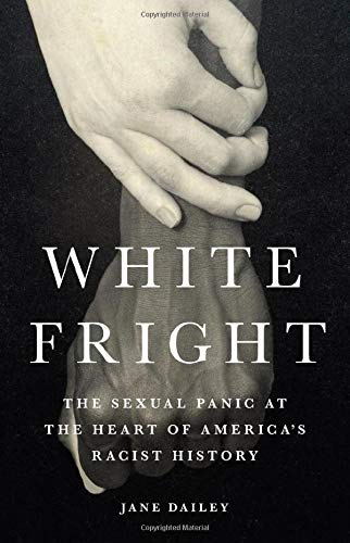 Image of White Fright: The Sexual Panic at the Heart of America's Racist History