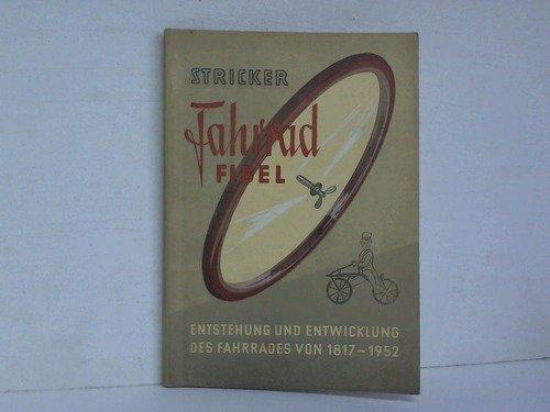 Stricker Fahrrad-Fibel. Entstehung und Entwicklung des Fahrrades von 1817 - 1952