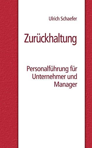 Zurückhaltung: Personalführung für Unternehmer und Manager