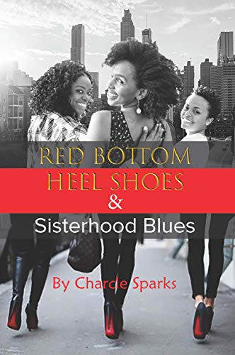 Red Bottom Heel Shoes & Sisterhood Blues