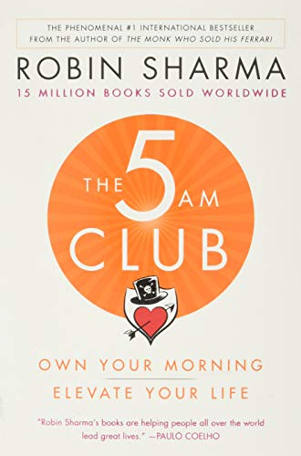 5 AM Club, The: Own Your Morning. Elevate Your Life.