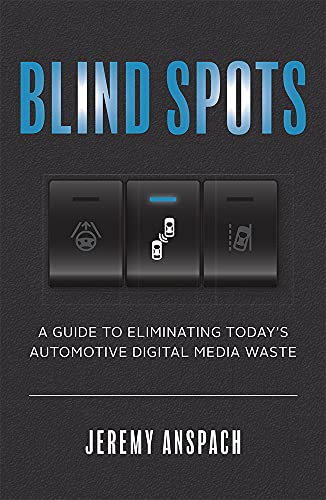 Compare Textbook Prices for Blind Spots: A Guide to Eliminating Today's Automotive Digital Media Waste  ISBN 9781642252262 by Anspach, Jeremy