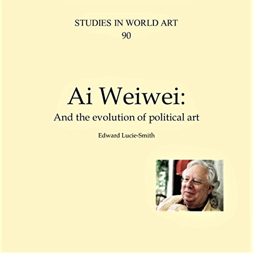 Ai Weiwei: And the Evolution of Political Art audiobook cover art