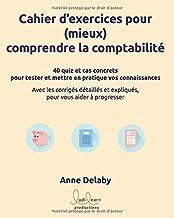 Livres Cahier d'exercices pour (mieux) comprendre la comptabilité: 40 quiz et cas concrets pour tester et mettre en pratique vos connaissances PDF