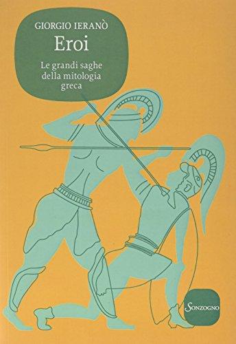 Eroi. Le grandi saghe della mitologia greca by Giorgio Ieranò