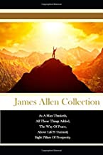 The James Allen Collection As A Man Thinketh, All These Things Added, The Way Of Peace, Above Life'S Turmoil, Eight Pillar...