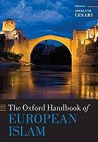 The Oxford Handbook of European Islam (Oxford Handbooks)