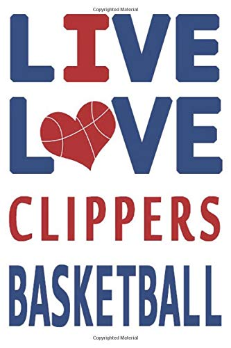 Live Love Clippers Basketball : Clippers Journal   The Perfect Notebook For Proud LOS ANGELES CLIPPERS Fans   Title Colored With The Official Clippers ... Pages - 6 x 9 Inch - Notebook -  Paperback