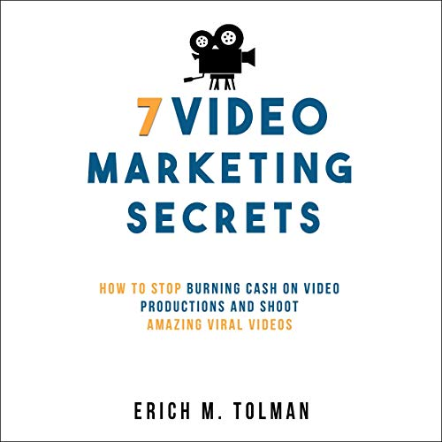 7 Video Marketing Secrets: How to Stop Burning Cash on Video Productions and Shoot Amazing Viral Videos cover art