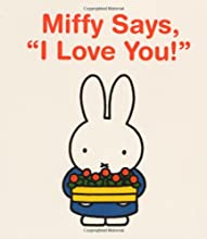 """Miffy Says, """"I Love You!"""""""