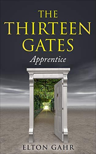 The Thirteen Gates: Apprentice by [Elton Gahr]