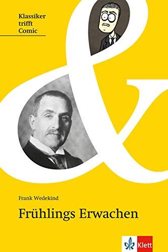 Frühlings Erwachen: Deutsche Lektüre für das 7. bis 13. Schuljahr (Klassiker trifft Comic / Interesse wecken, Zugang erleichtern, Originaltext lesen)
