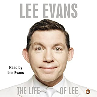 The Life of Lee                   By:                                                                                                                                 Lee Evans                               Narrated by:                                                                                                                                 Lee Evans                      Length: 10 hrs and 15 mins     1,390 ratings     Overall 4.4