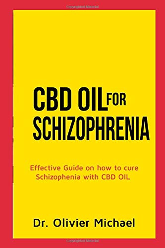 CBD OIL FOR SCHIZOPHRENIA: Effective Guide on how to cure Schizophenia with CBD Oil