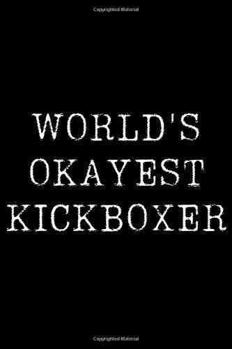 Worlds Okayest Kickboxer: Blank Lined...