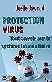 PROTECTION VIRUS: Tout savoir sur le système immunitaire