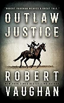 Outlaw Justice: A Western Fiction Novel by [Robert Vaughan]