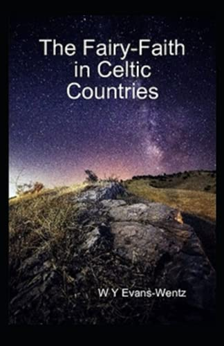 The Fairy-Faith in Celtic Countries: Illustrated Edtion