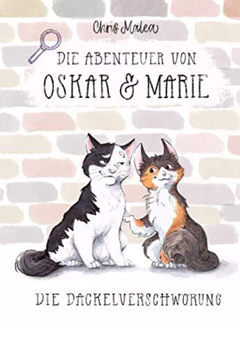 Die Abenteuer von Oskar & Marie: Die Dackelverschwörung (Die Abenteuer von Oskar und Marie, Band 1)