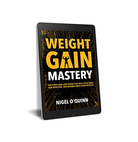 Weight Gain Mastery: The first and last book you will ever need for quality mass and weight gain (English Edition)