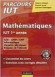 Mathématiques IUT 1re année - L'essentiel du cours, exercices avec corrigés détaillés de Thierry Alhalel,Laurent Chancogne,Florent Arnal ( 6 juillet 2011 ) - Dunod (6 juillet 2011)