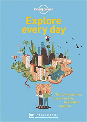 Explore every day. 365 Inspirationen, die jeden Tag besonders machen. Inspirationen für einen aufregenden Alltag. Mitmachbuch. Mit Illustrationen und kreativen Vorschlägen. Alltagsfluchten.