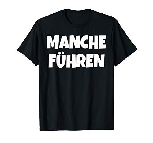 Manche Führen Manche Folgen t-shirt ! t shirt mit Spruch