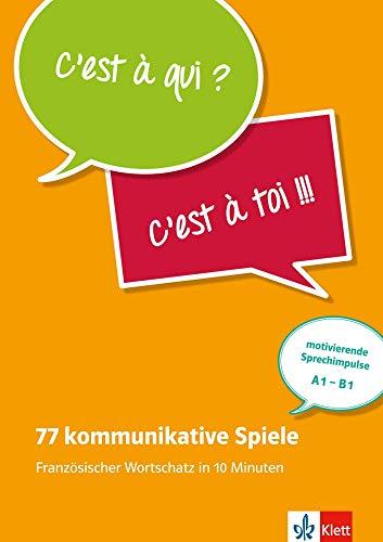 77 kommunikative Spiele: Französischer Wortschatz in 10 Minuten - motivierende Sprechimpulse A1-B2
