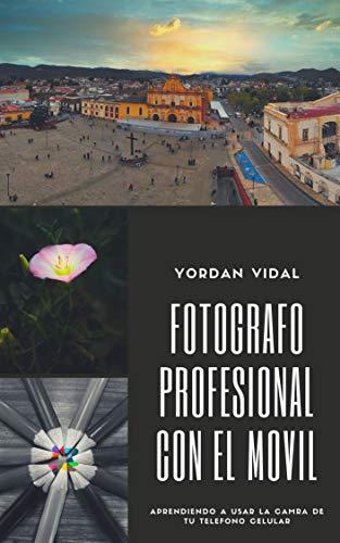 Fotógrafo profesional con el Movil: Aprendiendo a usar la cámara de tu...