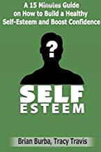 Self Esteem: How to Build a Healthy Self-Esteem and Boost Confidence