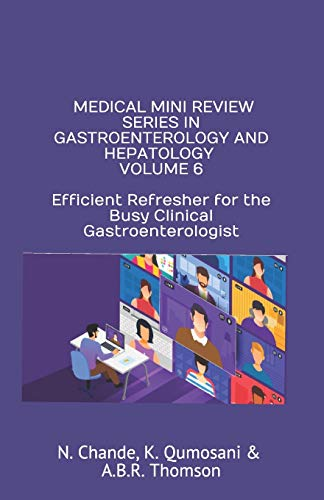 Compare Textbook Prices for MEDICAL MINI REVIEW SERIES IN GASTROENTEROLOGY AND HEPATOLOGY VOLUME 6: Efficient Refresher for the Busy Clinical Gastroenterologist  ISBN 9798673049778 by Thomson, Dr.  Alan BR,Chande, Dr.  Nilesh,Qumosani, Dr.  Karim