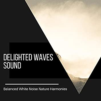 Delighted Waves Sound - Balanced White Noise Nature Harmonies