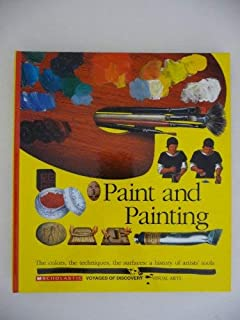 Paint and Painting: The Colors, the Techniques, the Surfaces : A History of Artists' Tools (Scholastic Voyages of Discovery : Visual Arts)